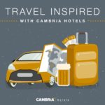 Cambria Hotels Launches New Podcast Series To Inspire Modern Travelers