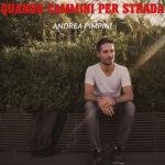 """Andrea Pimpini pubblica il nuovo album """"Quando Cammini Per Strada"""""""